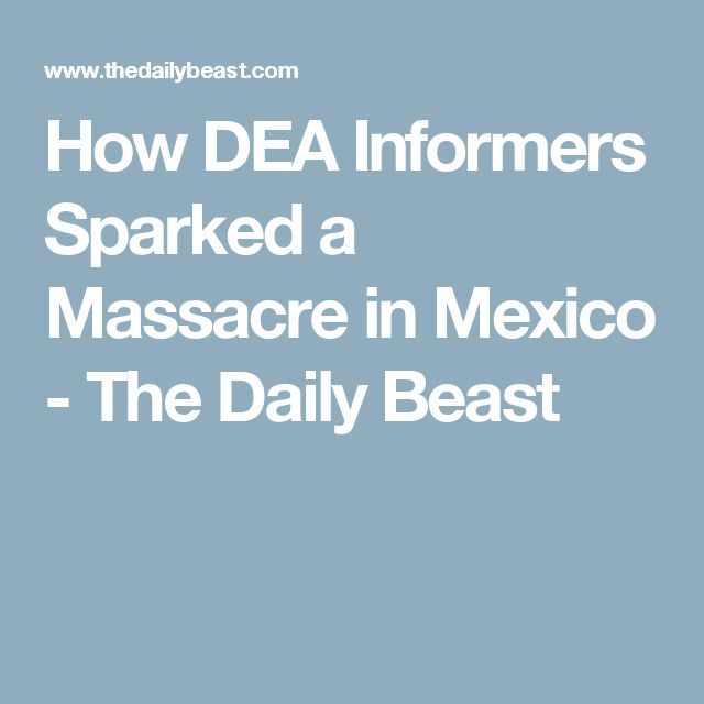 How DEA Informers Sparked a Massacre in Mexico - The Daily Beast
