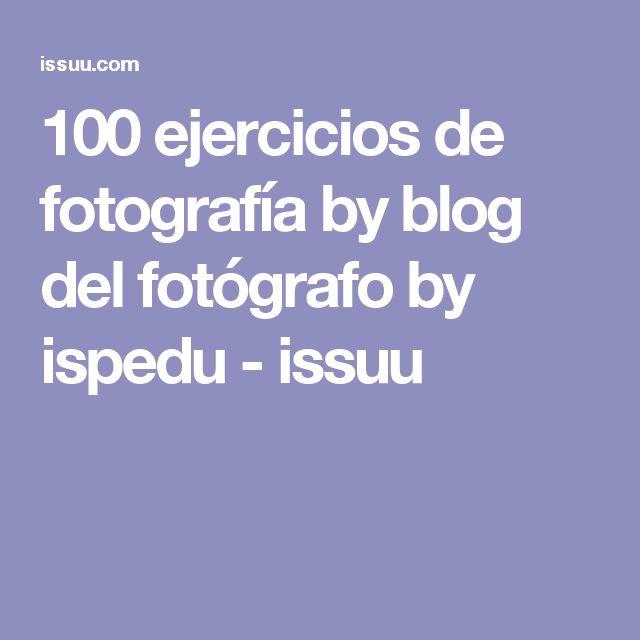 100 ejercicios de fotografía by blog del fotógrafo by ispedu - issuu