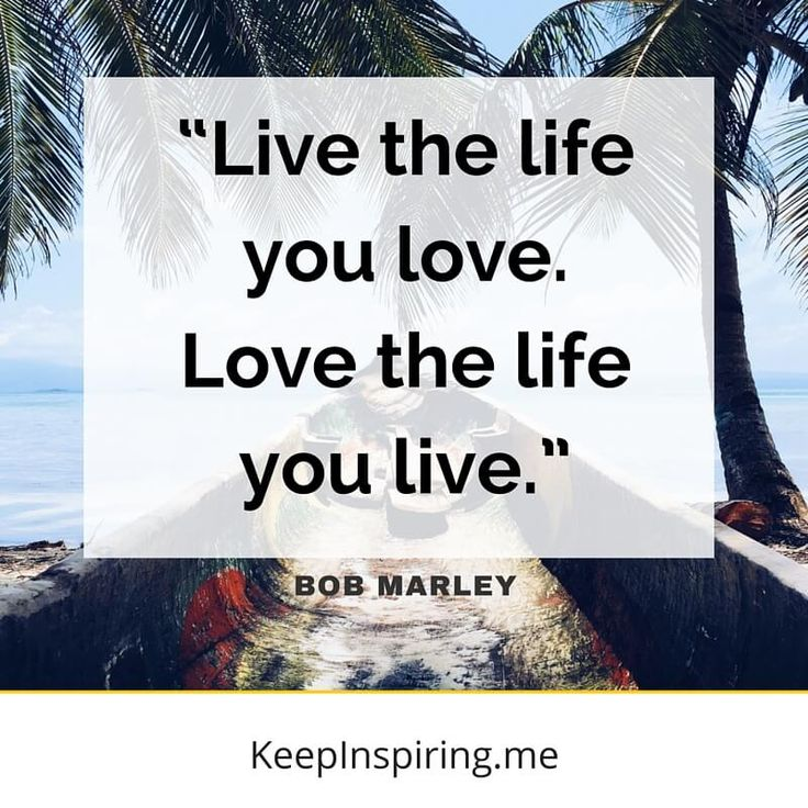 """Love Quotes About Life: """"Live The Life You Love. Love The Life You Live."""""""