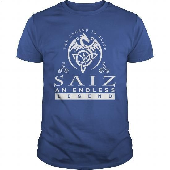 SAIZ The Legend is Alive an Endless Legend - #button down shirts. SAIZ The Legend is Alive an Endless Legend, short sleeve sweatshirt,pullover sweatshirts. THE BEST => https://www.sunfrog.com/Names/SAIZ-T-Shirt-454396-Royal-Blue-Guys.html?id=67911