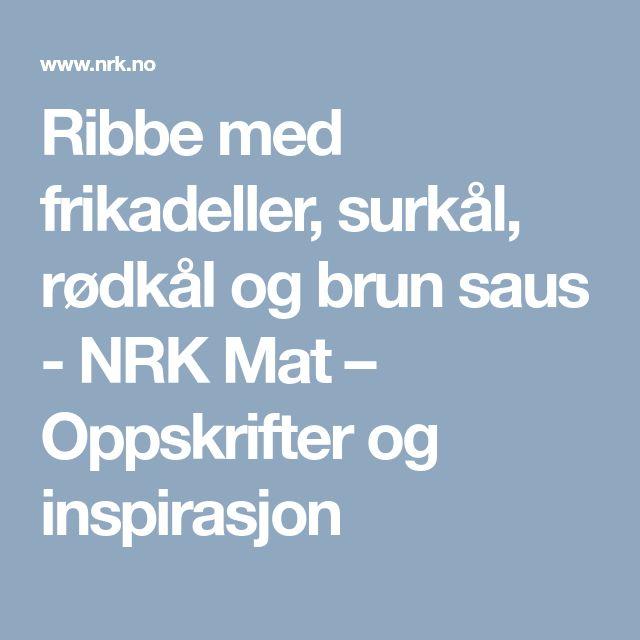 Ribbe med frikadeller, surkål, rødkål og brun saus - NRK Mat – Oppskrifter og inspirasjon