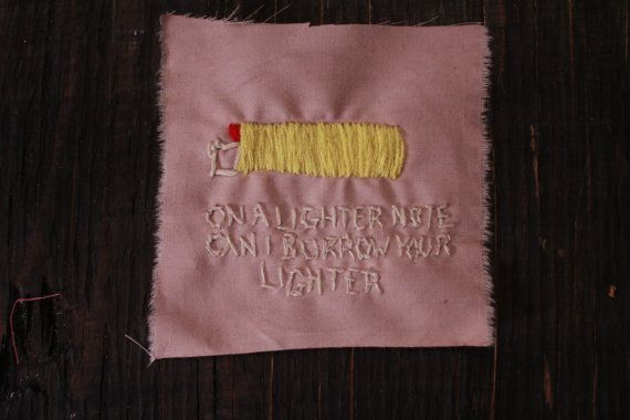 ON A LIGHTER NOTE CAN I BORROW YOUR LIGHTER (set my guitar on fire maybe thatll excite her) Hand embroidered patch inspired by the lovely band The