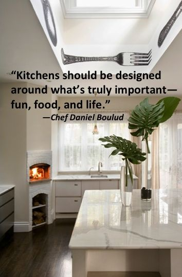 """""""Kitchens should be designed around what's truly important-fun, food, and life."""" - Chef Daniel Boulud #quote #decorating"""