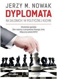 Dyplomata : na salonach i w politycznej kuchni / Jerzy M. Nowak. -- Warszawa :  Bellona,  cop. 2014.