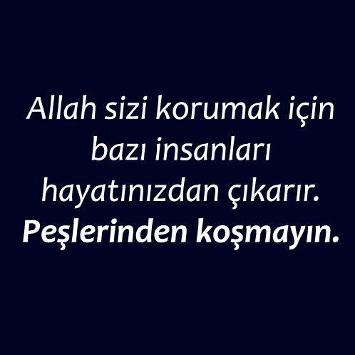 Allah sizi korumak için bazı insanları hayatınızdan çıkarır. Peşlerinden koşmayın !