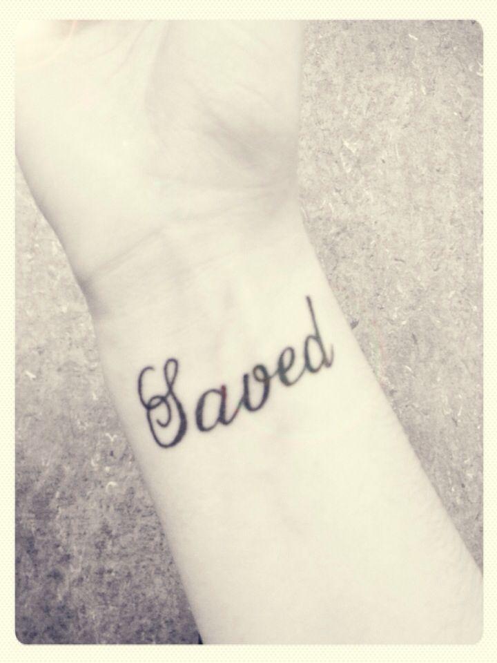 """Saved"" wrist tattoo! My Christian tattoo, saved by the ..."