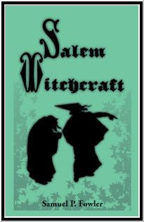 Salem Witchcraft. Comprising More Wonders of the Invisible World collected by Robert Calef; and Wonders of the Invisible World by Cotton Mather: together with notes and explanations