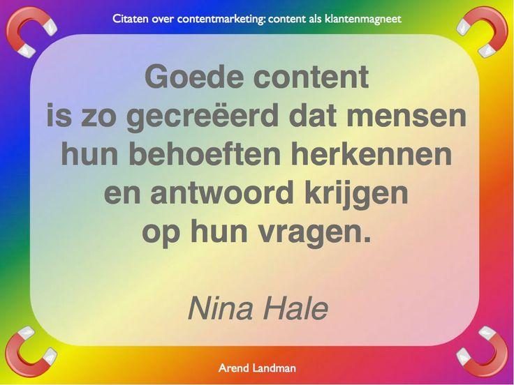 Citaten contentmarketing quotes klantenmagneet. Goede content is zo gecreëerd dat mensen hun behoeften herkennen en antwoord krijgen op hun vragen. Nina Hale.