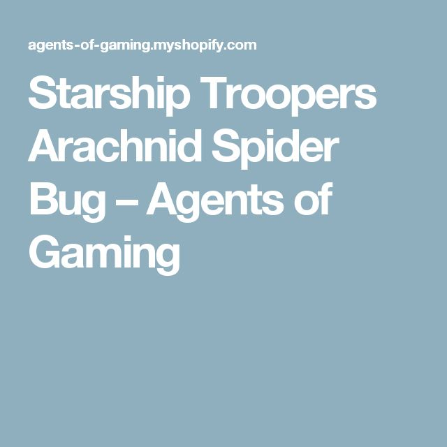 Starship Troopers Arachnid Spider Bug – Agents of Gaming