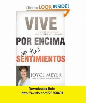 Vive por Encima de tus Sentimientos Controla tus Emociones para que ellas no te Controlen a ti (Spanish Edition) (9780446583213) Joyce Meyer , ISBN-10: 0446583219  , ISBN-13: 978-0446583213 ,  , tutorials , pdf , ebook , torrent , downloads , rapidshare , filesonic , hotfile , megaupload , fileserve