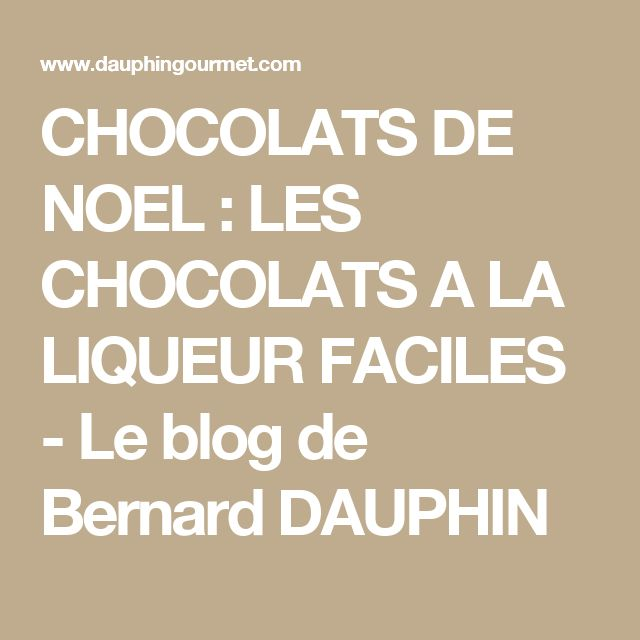 CHOCOLATS DE NOEL : LES CHOCOLATS A LA LIQUEUR FACILES - Le blog de Bernard DAUPHIN