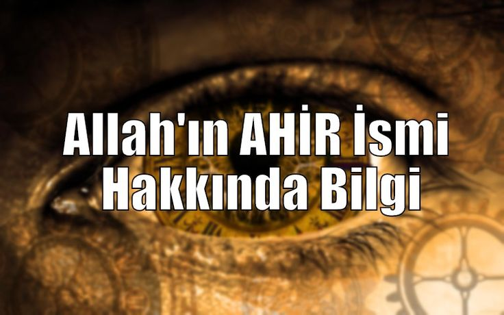 Allah'ın isimlerinden biri de Ahir ismidir. Ahir olan Allah hakkında daha fazla bilgi edinmek için ŞİMDİ ZİYARET EDİN!