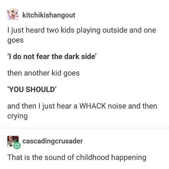 another kid *hits kid not afriad of dark* not afraid of dark kid *cries and learns to fear the dark*
