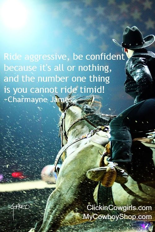 Ride aggressive, be confident because it's all or nothing, and the number one thing is you cannot ride timid! ~Charmayne James