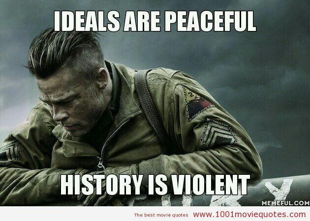 Fury (2014) - Ideals are peaceful...History is violent