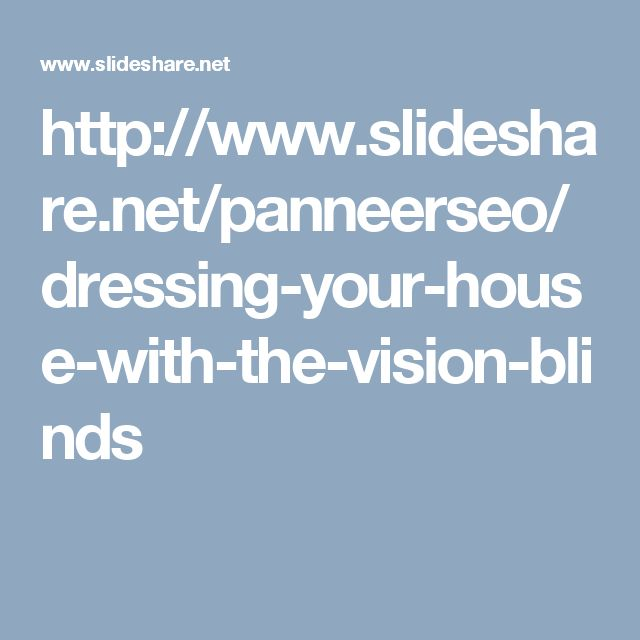 http://www.slideshare.net/panneerseo/dressing-your-house-with-the-vision-blinds