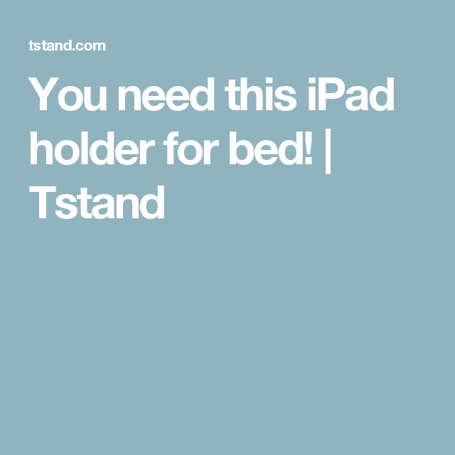 You need this iPad holder for bed! | Tstand