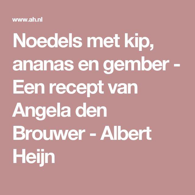 Please don't roerbak mie! Noedels met kip, ananas en gember - Een recept van Angela den Brouwer - Albert Heijn