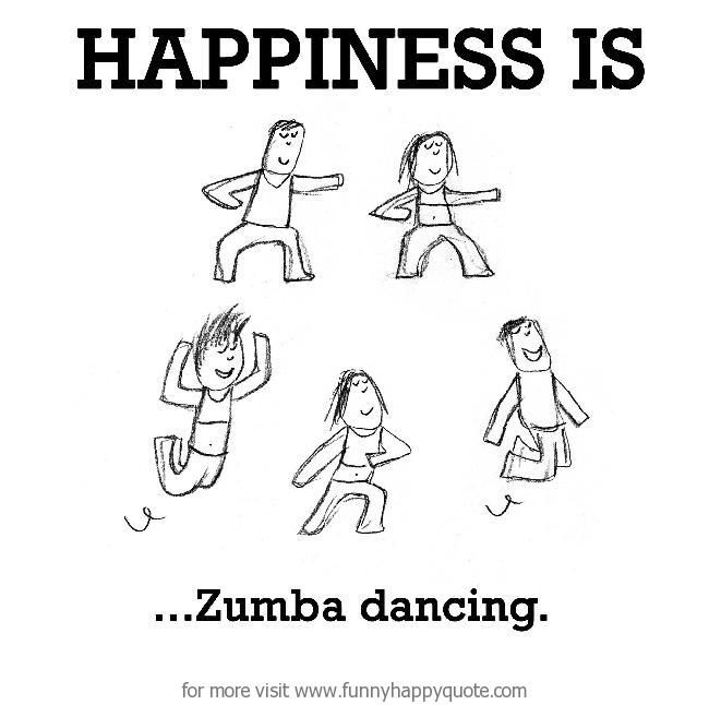 Happiness is, Zumba dancing. - Funny Happy Quote