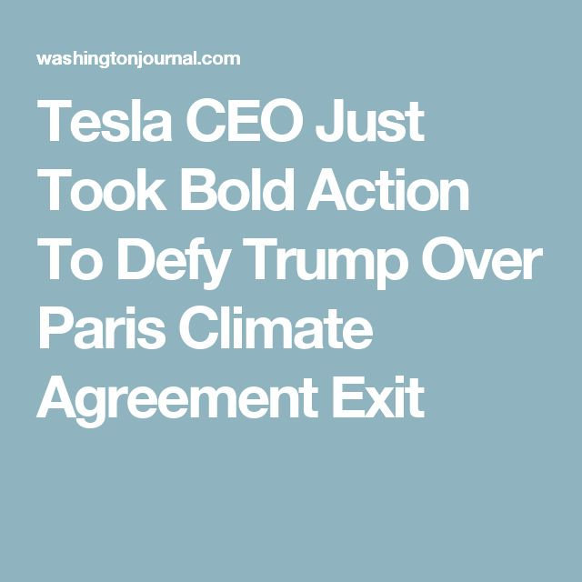 Tesla CEO Just Took Bold Action To Defy Trump Over Paris Climate Agreement Exit