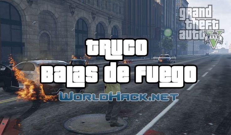 Truco Balas de Fuego GTA 5 - WorldHack.net