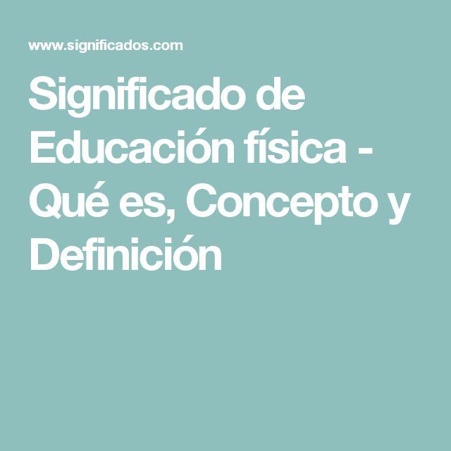Significado de Educación física - Qué es, Concepto y Definición