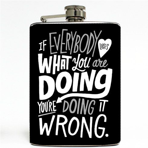 If Everybody Loves What you Are Doing Your Doing it Wrong Stainless Steel 8oz Hip Flask