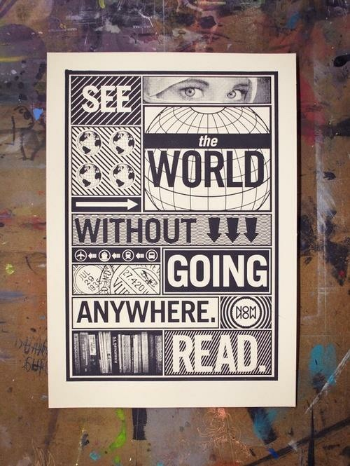 See the world without going anywhere.  Read.