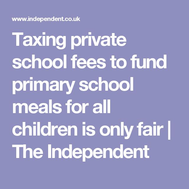 Taxing private school fees to fund primary school meals for all children is only fair   The Independent