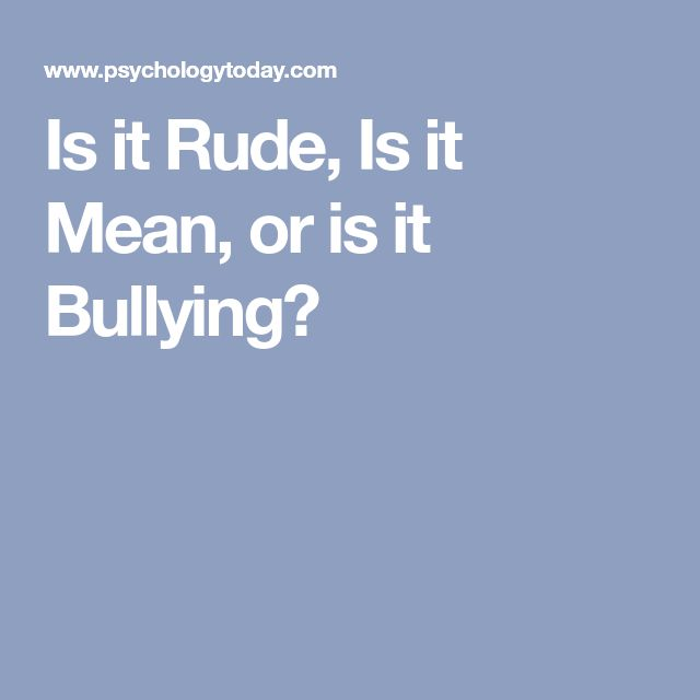 Is it Rude, Is it Mean, or is it Bullying?