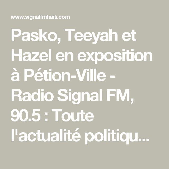 Pasko, Teeyah et Hazel en exposition à Pétion-Ville - Radio Signal FM, 90.5 : Toute l'actualité politique en Haiti