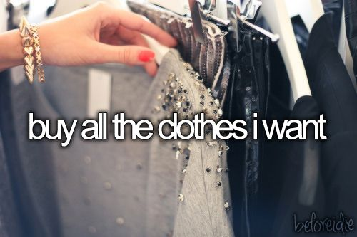 Before I Die: Buy All the Clothes I Want