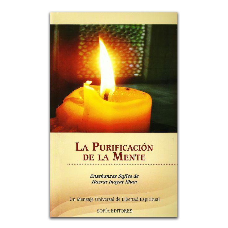 La purificación de la mente– Hazrat Inayat Khan – SOFÍA Editores www.librosyeditores.com Editores y distribuidores.