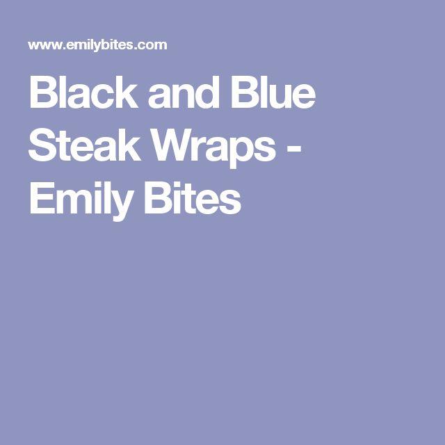 Black and Blue Steak Wraps - Emily Bites