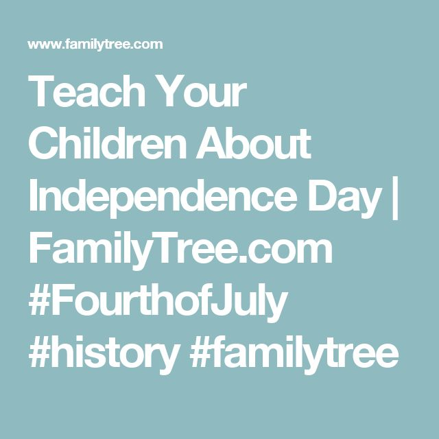 Teach Your Children About Independence Day | FamilyTree.com #FourthofJuly #history #familytree