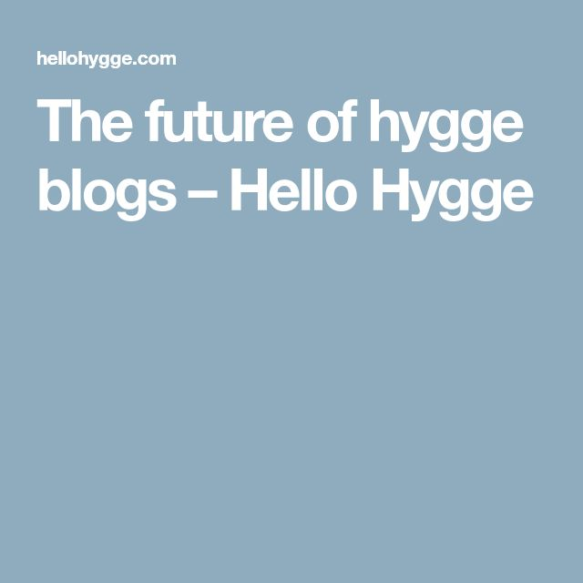 The future of hygge blogs – Hello Hygge