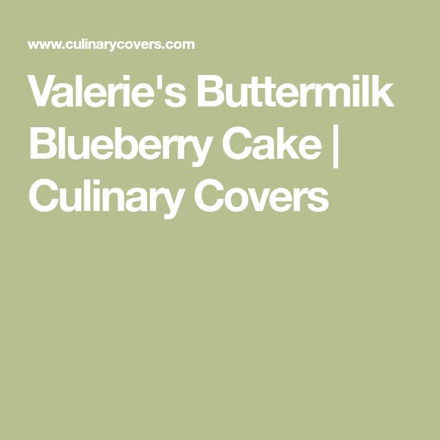 Valerie's Buttermilk Blueberry Cake | Culinary Covers