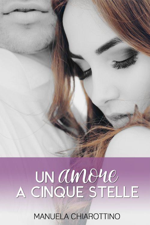 """Titolo: Un amore a cinque stelle Autore: Manuela Chiarottino Premi: vincitore concorso """"Fiori d'acciaio"""" Genere: F/M Collana: Pink ISBN: 978-88-9312-136-1"""
