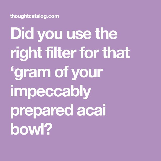 Did you use the right filter for that 'gram of your impeccably prepared acai bowl?
