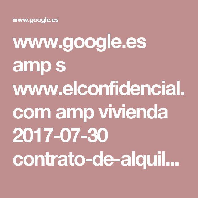 www.google.es amp s www.elconfidencial.com amp vivienda 2017-07-30 contrato-de-alquiler-arrendamiento-inquilino-casero-arrendador-arrendatario_1418922