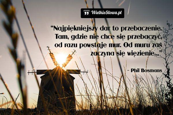 Najpiękniejszy dar to przebaczenie... #Bosmans-Phil,  #Przebaczenie