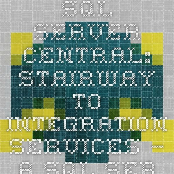 SQL Server Central: Stairway to Integration Services – a SQL Server tutorial