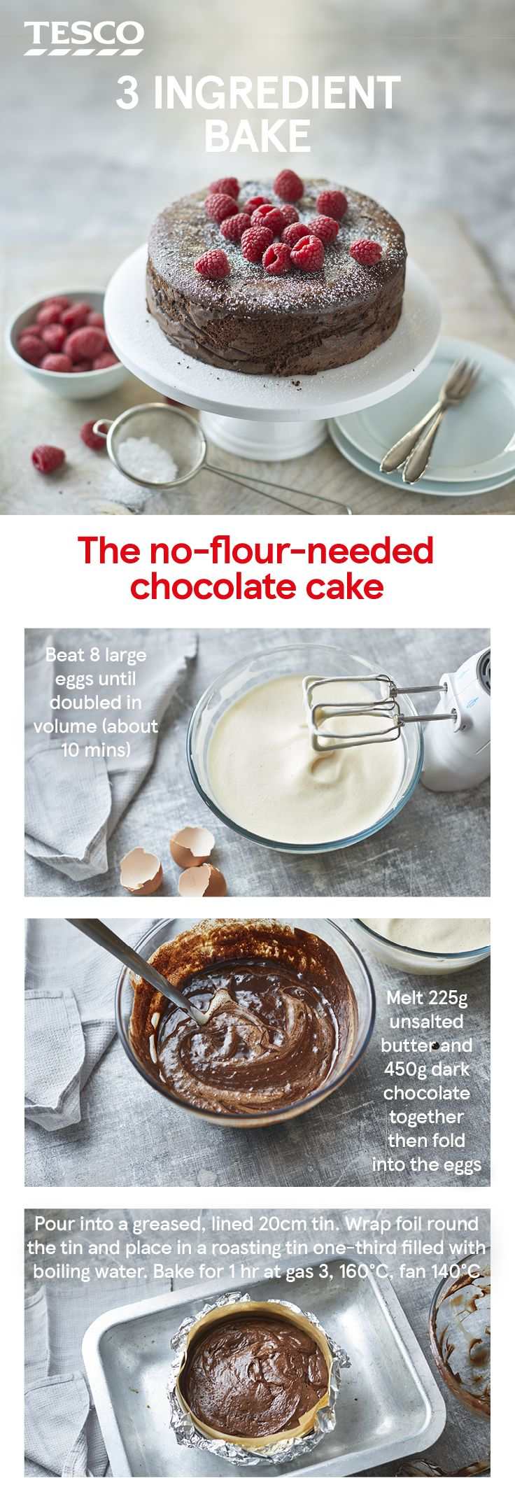 When only chocolate cake will do, this three ingredient recipe will be a life-saver. Made with just eggs, chocolate and butter, this dense, fudgy cake is so decadent, you won't believe how simple it is to make.   Tesco