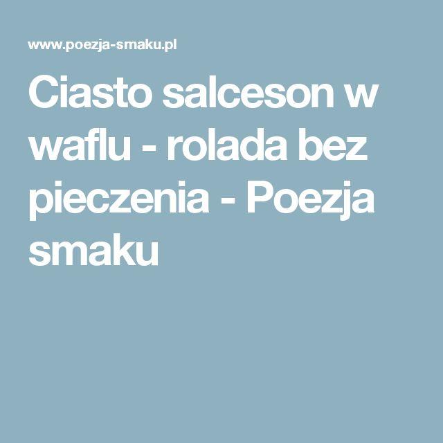 Ciasto salceson w waflu - rolada bez pieczenia - Poezja smaku
