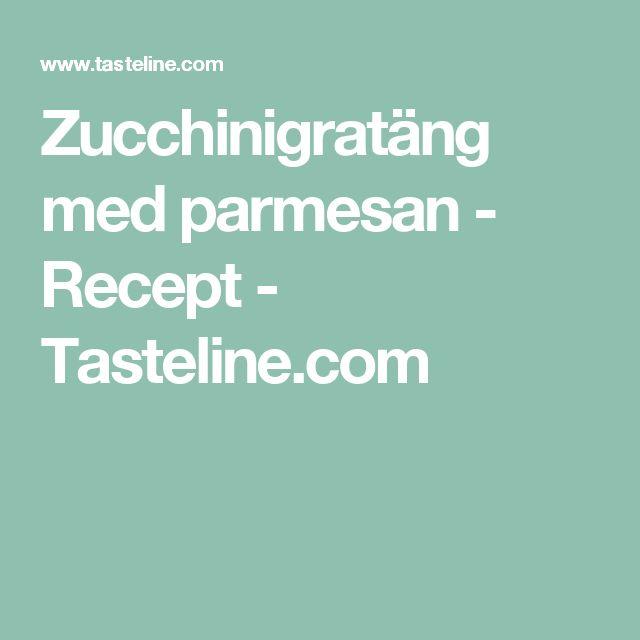 Zucchinigratäng med parmesan - Recept - Tasteline.com