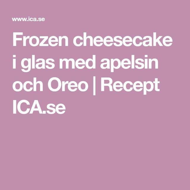 Frozen cheesecake i glas med apelsin och Oreo   Recept ICA.se