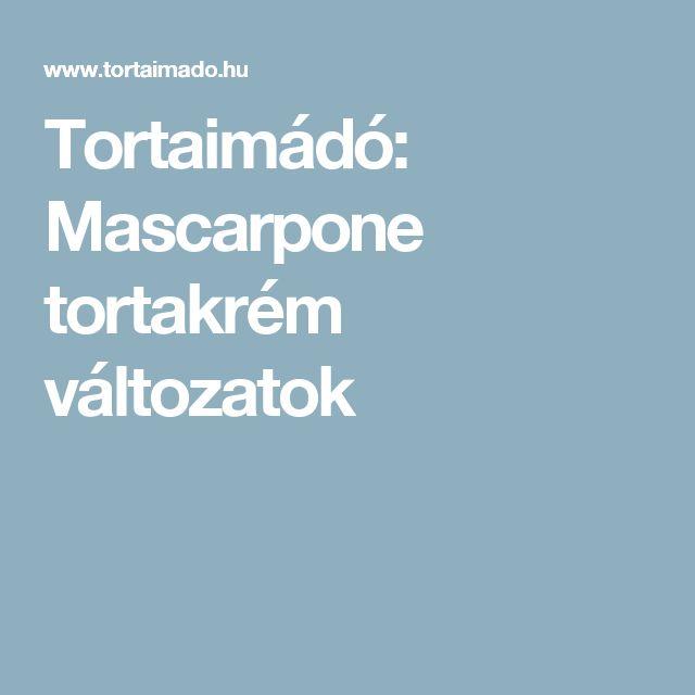 Tortaimádó: Mascarpone tortakrém változatok