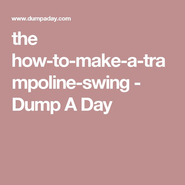 the how-to-make-a-trampoline-swing - Dump A Day