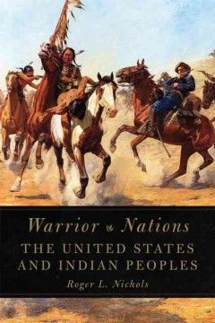 Warrior nations : the United States and Indian peoples 9th Floor of the Library	 E 81 N53 2013