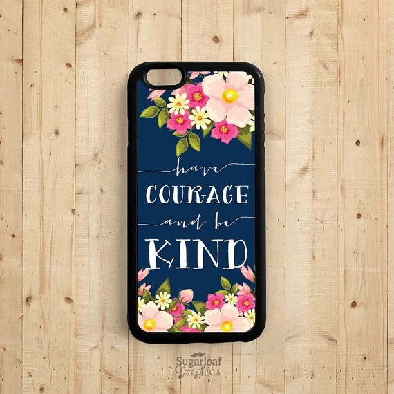 Have courage and be kind, Cinderella Quote iPhone 6 6 Plus Case, iPhone 5s 5c 5, Samsung Galaxy s3 s4 s5, Samsung Note 3 4 Case Qt57a